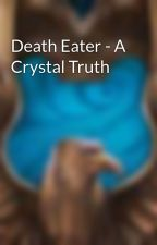 Death Eater - A Crystal Truth by ClawOfTheRaven