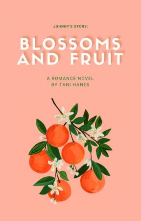 Blossoms and Fruit (Johnny's Story) by TaniHanes