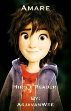 Amare (Hiro x Reader) by AsjaTheHoarder