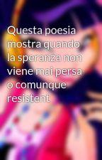 Questa poesia mostra quando la speranza non viene mai persa o comunque resistent by Lucadf18