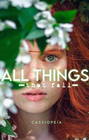 All Things That Fall by CoffeeGirl_10