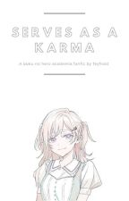『Serves As A Karma』| My Hero Academia Fanfic by feysarchive