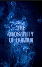 THE (IN)SANITY OF HUMAN - A Bunch of Short Stories/Excerpts by AlinaMolder
