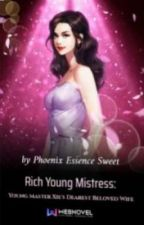 Rich Young Mistress: Young Master Xie's Dearest Beloved Wife by aj0528