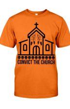 Convict The Church T-Shirt by TsivoTsivo