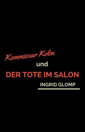 Kommissar Kolm und der Tote im Salon by IngridGlomp