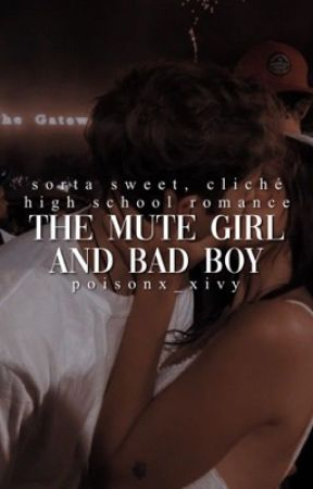 The mute girl and bad boy|✔️ by poisonx_xivy