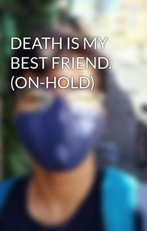 DEATH IS MY BEST FRIEND. (ON-HOLD) by Inkkybear