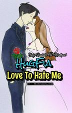 HugFia : Love To Hate Me by foodie_bitch