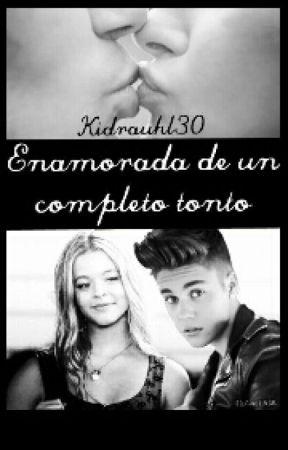 Enamorada de un completo tonto (Justin Bieber y tu) CANCELADA by kidrauhl30