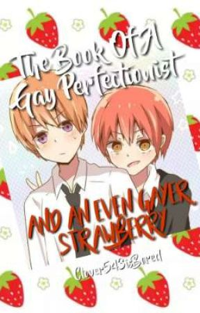 The Book of A Gay Perfectionist And A Gayer Strawberry  by Clover543isBored