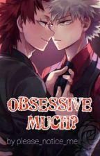 Obsessive Much?    Bakugo X Kirishima  by kiribaku_supremacy