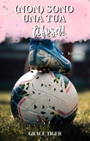 (Non) Sono Una Tua Tifosa! by GraceTiger_stories