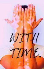 With Time.  by MalubaMulenga