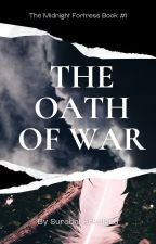 The Oath of War (The Midnight Fortress #1) by RavenclawAthenaDance