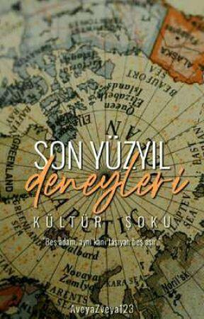 SON YÜZYIL DENEYLERİ: KÜLTÜR ŞOKU by AveyaZveya123