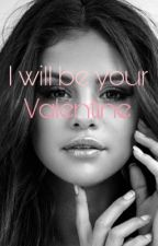I will be your Valentine  by Savdunlap1