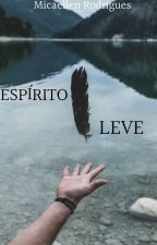 Espírito Leve by MicaellenRodrigues