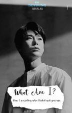 ᴡʜᴀᴛ ᴀᴍ ɪ?  [ Kim Dy] ʀᴏʏᴀʟ ᴀᴜ by MVDD0G