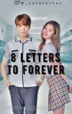 8 Letters to Forever (on going) by _sanakechan