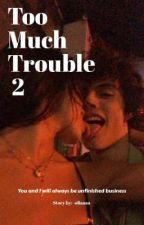 Too Much Trouble 2 από -oliaaaa