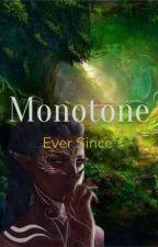 Monotone - Ever since von Kein_Plan_warum_