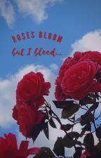 Roses bloom but I bleed... by YeahitsQ