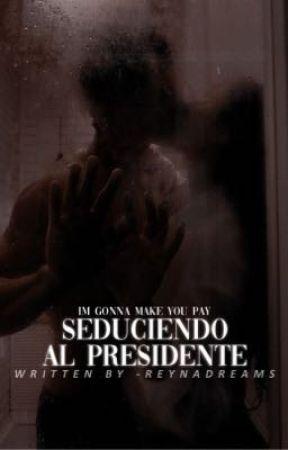 Seduciendo al presidente. by -reynadreams