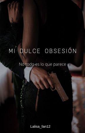 Mi Dulce Obsesión by lalisa_fan12