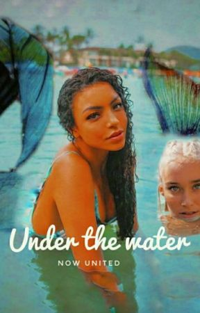 Under The Water - Now United by SarahMica807