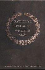 'gather ye rosebuds while ye may' by charliessax