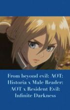 From beyond evil: AOT: Historia x Male Reader: AOT x Resident infinite darkness by dirk5176