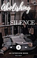 Abolishing Silence [An Interview Book] by Sofia_slayers