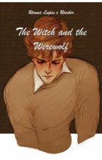 The Witch and the Werewolf | Remus Lupin x Reader by LadyLokiLaufeyson5
