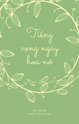 [ĐM] Tiếng Vọng Ngày Hoa Nở - Lâm Dữ San