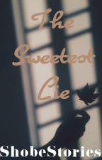 The Sweetest Lie per ShobeStories