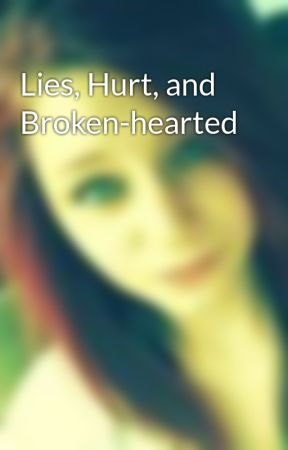 Lies, Hurt, and Broken-hearted by AlexisDanielle13