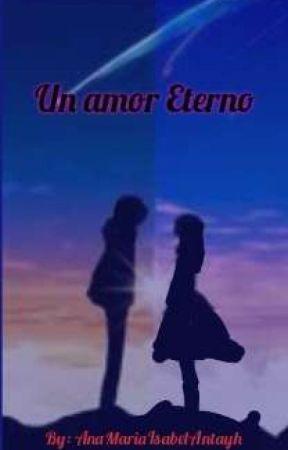 Un amor Eterno  by AnaMariaIsabelAntayh