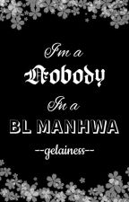I'm a Nobody in a BL Manwha by gelainess
