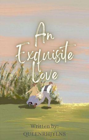 An Exquisite Love by queenrhjylns