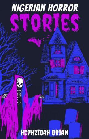 Nigerian Horror Stories  by Seekeroflight