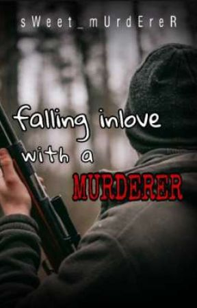 Falling inlove with a murderer by sWeeT_mUrdEreR
