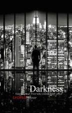 Darkness بقلم Rosefelttt