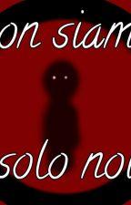 NON SIAMO SOLO NOI ~Horror story~ di Aury_G_Love