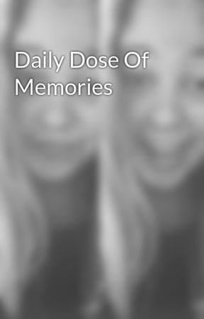 Daily Dose Of Memories by siobhanvermeulen