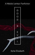 Good and Evil : Nikolai Lanstov x OC by Katie_Elizabeth7