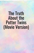 The Truth About the Potter Twins(Movie Version) by LeoNinja52