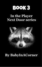 Player Next Door: Book 3 in the series by BabyInACorner