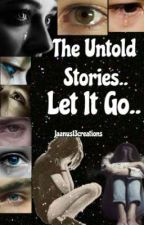 The Untold Stories- Let It Go by jaanus13creations