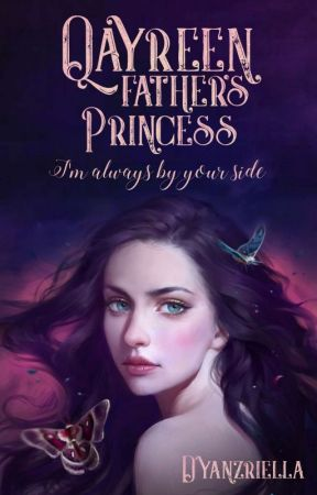 Qayreen: Father's Princess [C]✓ by dyanzriella